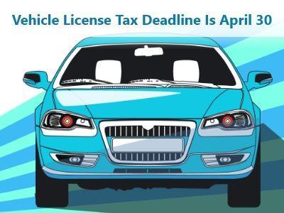 Vehicle License Tax Deadline Is April 30