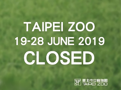 Taipei Zoo will be Closed form 19th to 28th June 2019 not open to visitors.